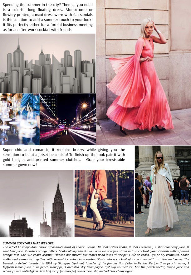Spending the summer in the city? Then all you need is a colorful long floating dress. Monocrome or flowery printed, a maxi dress worn with flat sandals is the solution to add a summer touch to your look! It fits perfectly either for a formal business meeting as for an after-work cocktail with friends. Super chic and romantic, it remains breezy while giving you the sensation to be at a jetset beachclub! To finish up the look pair it with gold bangles and printed summer clutches. Grab your irresistable summer gown now!